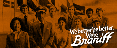 We better be better. We're Braniff!