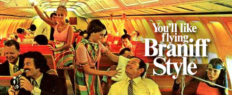 You'll like flying Braniff style.